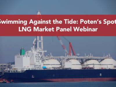 Swimming Against the Tide: Poten's Spot LNG Market Panel Webinar